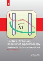 Lecture Notes on Impedance Spectroscopy Measurement, Modeling and Applications, Volume 1 by Olfa (Chemnitz University of Technology, Chemnitz, Germany) Kanoun