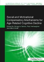 Social and Motivational Compensatory Mechanisms for Age-Related Cognitive Decline by Grzegorz (Warsaw School of Social Sciences and Humanities, Poland) Sedek