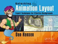 Unlocking Animation Layout Expert Techniques for Effective Backgrounds by Dan (Former Head of Character Animation, CalArts; Layout Artist and Supervisor, Disney Feature Animation) Hansen