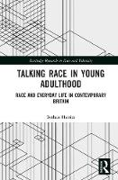 Talking Race in Young Adulthood Race and Everyday Life in Contemporary Britain by Bethan (University of Manchester, UK) Harries
