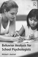Behavior Analysis for School Psychologists by Michael I. (University of Wisconsin, Eau Claire, USA) Axelrod