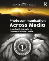Photocommunication Across Media Beginning Photography for Mass Media Professionals by Ross Collins