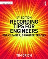 Recording Tips for Engineers For Cleaner, Brighter Tracks by Tim (Tim Crich has over 20 years of experience in the recording studio, and worked on records by The Rolling Stones, Bob Crich