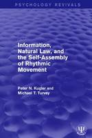 Information, Natural Law, and the Self-Assembly of Rhythmic Movement by Peter N. Kugler, Michael T. Turvey