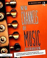 New Channels of Music Distribution Understanding the Distribution Process, Platforms and Alternative Strategies by C. Michael Brae