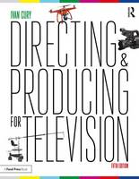 Directing and Producing for Television A Format Approach by Ivan Cury