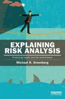 Explaining Risk Analysis Protecting health and the environment by Michael R. Greenberg