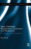 Sport, Community Regeneration, Governance and Development A Comparative Global Perspective by Rory Shand