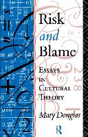 Risk and Blame Essays in Cultural Theory by Professor Mary Douglas