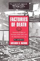 Factories of Death Japanese Biological Warfare, 1932-45 and the American Cover-Up by Sheldon H. Harris