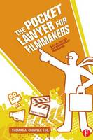The Pocket Lawyer for Filmmakers A Legal Toolkit for Independent Producers by Thomas A., Esq. Crowell