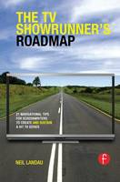The TV Showrunner's Roadmap 21 Navigational Tips for Screenwriters to Create and Sustain a Hit TV Series by Neil Landau