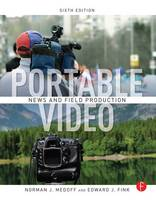 Portable Video News and Field Production by Norman J. Medoff, Edward J. Fink