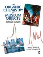 The Organic Chemistry of Museum Objects by John Mills, Raymond White