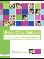 Every Child Matters A Practical Guide for Teaching Assistants by Rita (author and national speaker) Cheminais