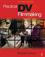 Practical DV Filmmaking by Russell Evans