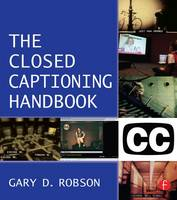 Closed Captioning Handbook by Gary D. Robson