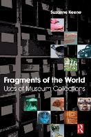 Fragments of the World: Uses of Museum Collections by Suzanne Keene