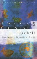 Dictionary of Chinese Symbols Hidden Symbols in Chinese Life and Thought by Wolfram Eberhard