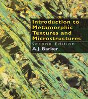 Introduction to Metamorphic Textures and Microstructures by A. J. Barker