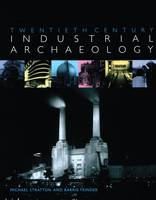 Twentieth Century Industrial Archaeology by Michael Stratton, Barrie Trinder