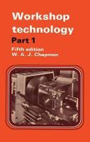 Workshop Technology by W. A. J. Chapman