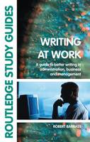 Writing at Work A Guide to Better Writing in Administration, Business and Management by Robert (University of Sunderland, UK) Barrass