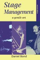 Stage Management A Gentle Art by Daniel Bond