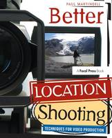 Better Location Shooting Techniques for Video Production by Paul Martingell