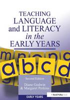 Teaching Language and Literacy in the Early Years, Second Edition by Diane Godwin, Margaret (University of Reading) Perkins