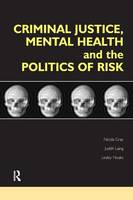 Criminal Justice, Mental Health and the Politics of Risk by Nicola S Gray