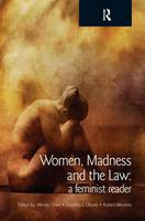 Women, Madness and the Law A Feminist Reader by Wendy (Simon Fraser University, Burnaby, Canada) Chan