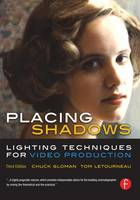 Placing Shadows Lighting Techniques for Video Production by Chuck Gloman, Tom Letourneau