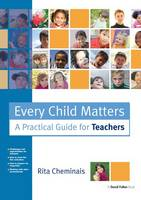 Every Child Matters A Practical Guide for Teachers by Rita (author and national speaker) Cheminais