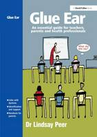 Glue Ear An Essential Guide for Teachers, Parents and Health Professionals by Dr Lindsay (Chartered Psychologist) Peer