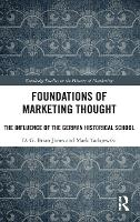 Foundations of Marketing Thought The Influence of the German Historical School by D.G. Brian (Quinnipiac University, USA) Jones, Mark (University of Durham, UK) Tadajewski