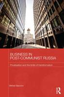 Business in Post-Communist Russia Privatisation and the Limits of Transformation by Mikhail (University of Hertfordshire, UK) Glazunov