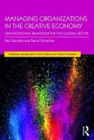 Managing Organizations in the Creative Economy Organizational Behaviour for the Cultural Sector by Paul Saintilan