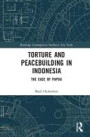 Torture and Peacebuilding in Indonesia The Case of Papua by Budi (University of Indonesia) Hernawan