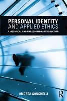 Personal Identity and Applied Ethics A Historical and Philosophical Introduction by Andrea (Lingnan University, Hong Kong) Sauchelli
