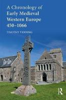 A Chronology of Early Medieval Western Europe 450-1066 by Timothy Venning