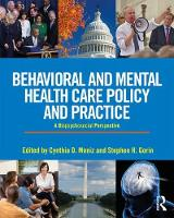 Behavioral and Mental Health Care Policy and Practice A Biopsychosocial Perspective by Cynthia (Plymouth State University, USA) Moniz