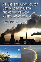 Air, Gas and Water Pollution Control Using Industrial and Agricultural Solid Wastes Adsorbents by Tushar Kanti Sen