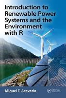 Introduction to Renewable Power Systems and the Environment with R by Miguel F. (University of North Texas Department of Geography, Denton, TX) Acevedo