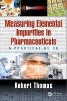 Measuring Elemental Impurities in Pharmaceuticals A Practical Guide by Robert Thomas