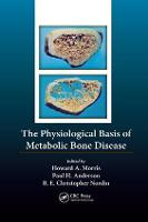 The Physiological Basis of Metabolic Bone Disease by Borje Edgar Christopher Nordin