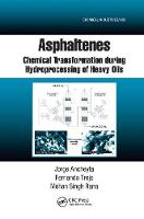 Asphaltenes Chemical Transformation during Hydroprocessing of Heavy Oils by Jorge (Mexican Institute of Petroleum, Mexico City, Mexico) Ancheyta, Fernando (National Polytechnic Institute, Mexico C Trejo