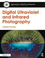Digital Ultraviolet and Infrared Photography by Adrian (Adrian Davies Imaging, UK) Davies