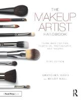 The Makeup Artist Handbook Techniques for Film, Television, Photography, and Theatre by Gretchen Davis, Mindy Hall