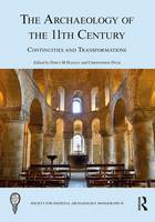 Archaeology of the 11th Century Continuities and Transformations by Dawn M. Hadley